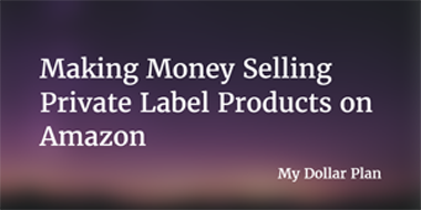 Make Money Selling Private Label Products on Amazon